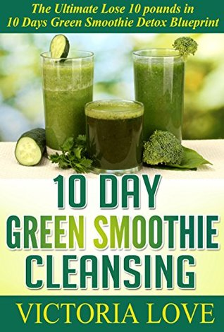 10 day green smoothie cleansing the ultimate lose 10 pounds in 10 10 day green smoothie cleansing the ultimate lose 10 pounds in 10 days green smoothie malvernweather Images