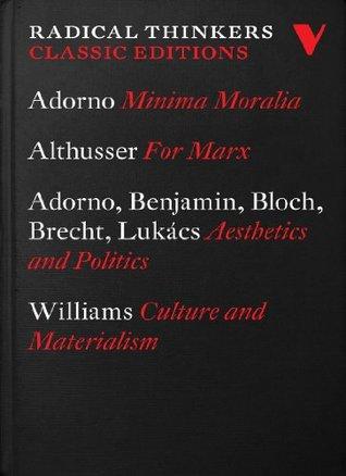 Radical Thinkers Classics: Minima Moralia, Culture and Materialism, For Marx, Aesthetics and Politics