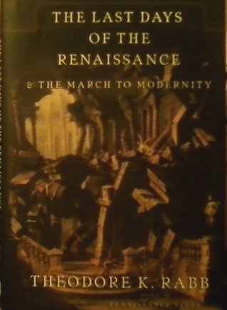 The Last Days of the Renaissance by Theodore K. Rabb