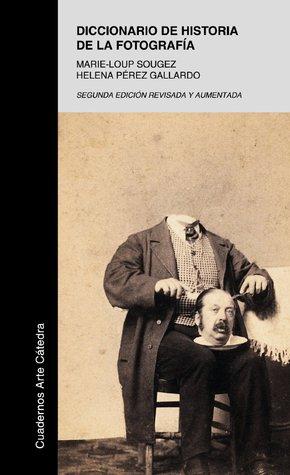 Diccionario De Historia De La Fotografía por Marie-Loup Sougez, Helena Perez Gallardo