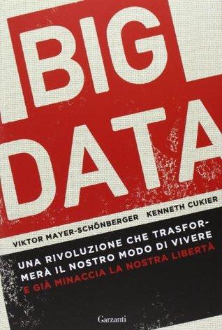 Big Data: una rivoluzione che trasformerà il nostro modo di vivere e già minaccia la nostra libertà