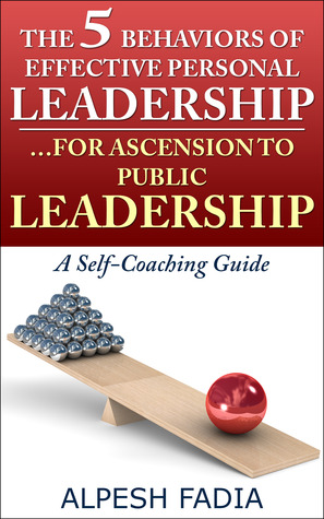 The Five Behaviors of Effective Personal Leadership...For Ascension to Public Leadership: A Self-Coaching Guide