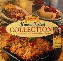 Best of Home-Tested Collection: Casseroles, Slow Cooker Recipes, Desserts: 3 Books in 1