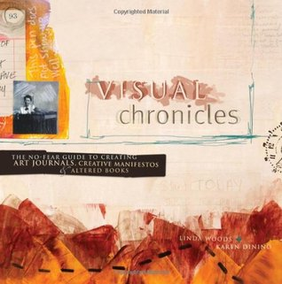 Visual Chronicles: The No-Fear Guide to Creating Art Journals, Creative Manifestos & Altered Books