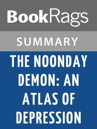 The Noonday Demon: An Atlas of Depression by Andrew Solomon | Summary & Study Guide