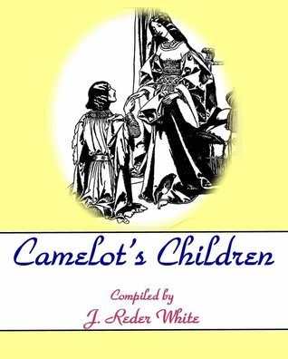 Camelot's Children: All the Tales of King Arthur