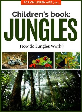 Children's Book: JUNGLE: How do Jungles Work? For Children Age 7-11 (Children's Picture Books Age 7-11: Nature Series: How Things Work Book 2)