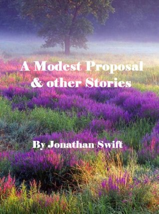 A Modest Proposal & Other Short Pieces (Annotated)