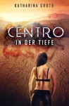Centro - In der Tiefe by Katharina Groth