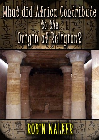 What did Africa contribute to the Origin of Religion? (Reklaw Education Lecture Series Book 13)