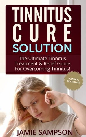 Tinnitus Cure Solution: The Ultimate Tinnitus Treatment & Relief Guide for Overcoming Tinnitus!