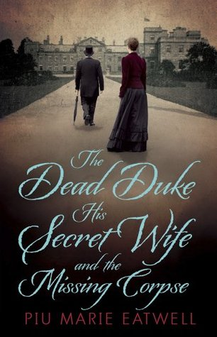 The Dead Duke, His Secret Wife And The M...