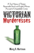 Victorian Murderesses A True History of Thirteen Respectable French and English Women Accused of Unspeakable Crimes by Mary S. Hartman