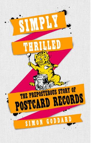 Simply Thrilled: The Preposterous Story of Postcard Records por Simon Goddard