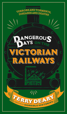 Dangerous Days on the Victorian Railways: Terrors and Torments, Diseases and Deaths