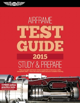 """Airframe Test Guide 2015: The """"Fast-Track"""" to Study for and Pass the Aviation Maintenance Technician Knowledge Exam"""