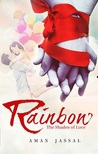 Rainbow - the shades of love by Aman Jassal