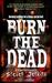 Burn the Dead by Steven   Jenkins