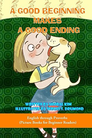 A Good Beginning Makes a Good Ending (Children's E-book for Ages 2 to 6 (Picture Books for Early Readers and Beginner Readers) 3)