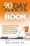 The 90 Day Plan to Marketing Your Book by Melissa Se