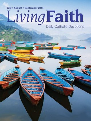 Living Faith - Daily Catholic Devotions, Volume 30 Number 2 - 2014 July, August, September