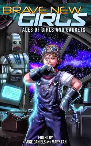 Brave New Girls: Tales of Girls and Gadgets  (Brave New Girls, #1)
