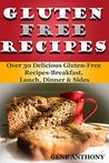 Gluten Free Recipes - Over 30 Delicious Gluten-Free Recipes- Breakfast, Lunch. Dinner & Sides