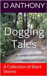 Dogging Tales: A Collection of Short Stories