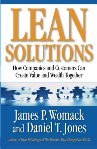Lean solutions: how companies and customers can create value and wealth together by Daniel T. Jones