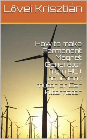 How to make Permanent Magnet Generator from AC ( induction ) motor or Car Alternator