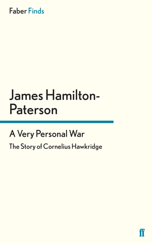 A very personal war: the story of cornelius hawkridge by James Hamilton-Paterson