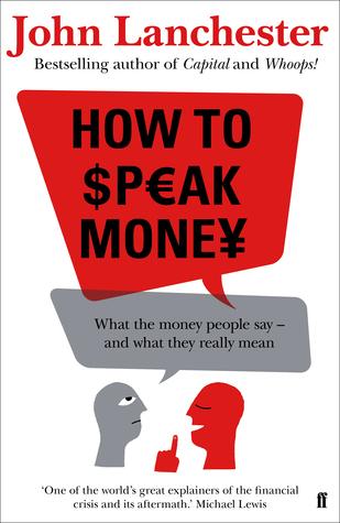 How to speak money what the money people say and what it really how to speak money what the money people say and what it really means by john lanchester fandeluxe Gallery
