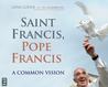 Saint Francis, Pope Francis: A Common Vision
