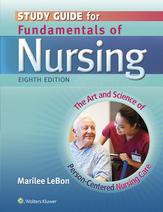 Study Guide for Fundamentals of Nursing: The Art and Science of Person-Centered Nursing Care