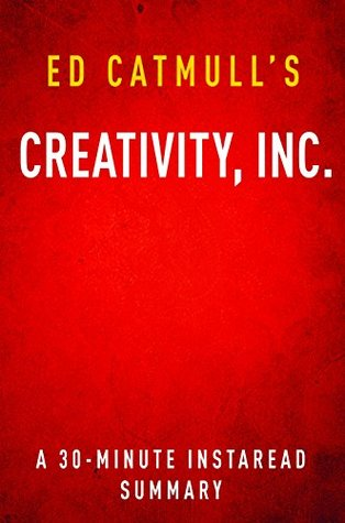 Creativity, Inc. by Ed Catmull: A 30-minute Summary