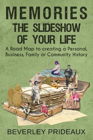 Memories - The Slideshow of your Life: A Road Map to creating a Personal, Business, Family or Community History (Preserve or Perish Book 2)