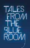 Tales from the Blue Room: An Anthology of New Short Fiction