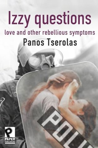 Izzy questions: love and other rebellious symptoms by Panos Tserolas