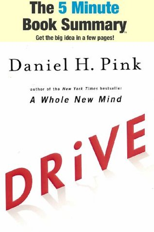 Drive: The Surprising Truth About What Motivates Us by Daniel H. Pink (The 5 Minute Book Summary)