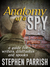 Anatomy of a Spy: a Guide f...
