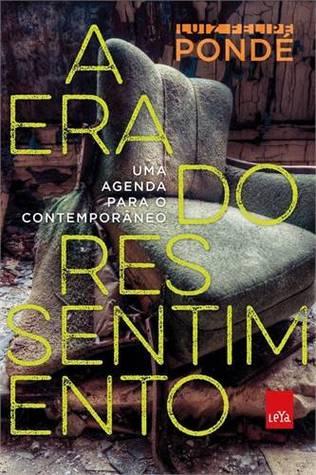 A Era do Ressentimento: Uma Agenda para o Contemporâneo