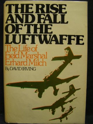 The Rise and Fall of the Luftwaffe  by David Irving