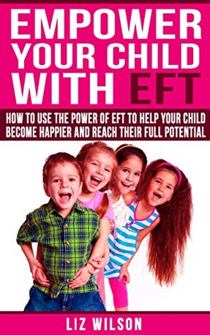 Empower Your Child With EFT: How to use the power of EFT to help your child become happier and reach their potential (1)