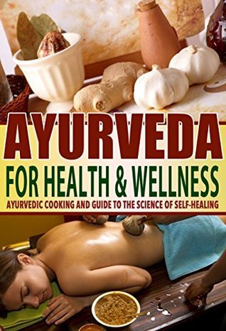Ayurveda for Health & Wellness: Ayurvedic Cooking and Guide to the Science of Self-Healing: Ayurveda, Health, Wellness, Transformation, Lifestyle, Oriental Therapies, Wellness Coaching