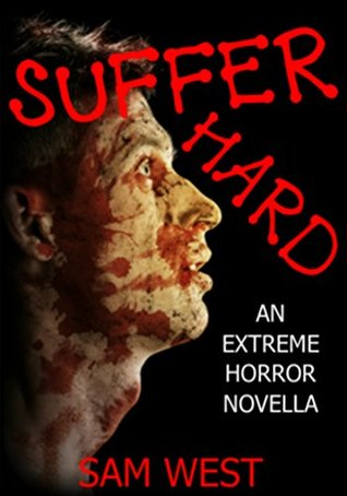 Suffer Hard: An Extreme Horror Novella