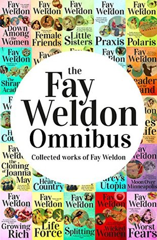 Fay Weldon Omnibus: Collected Works of Fay Weldon