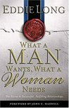 What a Man Wants, What a Woman Needs: The Secret to Successful, Fulfilling Relationships