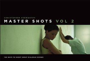 Master Shots Vol 2: Shooting Great Dialogue Scenes