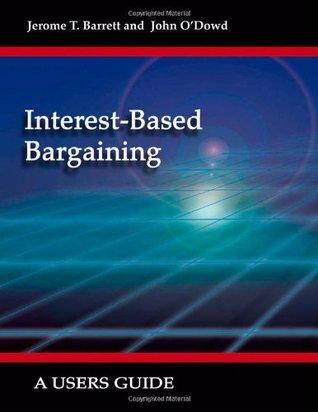 Interest-Based Bargaining: A User's Guide