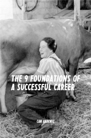 Ebook Career Book: The 9 Foundations of a Successful Career: A Guide Book for Reaching Success at Any Stage of Your Career (Best Business Books 8) by Can Akdeniz PDF!